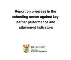 Department of Basic Education (DBE): Report on Progress in the Schooling Sector Against Key Learner Performance and Attainment Indicators